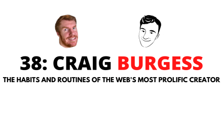 Craig Burgess - The Most Prolific Creator on the Web Shares His Habits, Routines, and Mindsets for Unlimited Creative Output (#38)